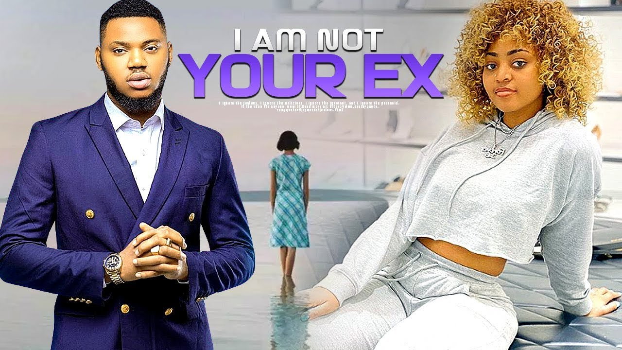 [Video] I AM NOT YOUR EX – LATEST NOLLYWOOD MOVIE